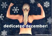 Dedicated December! Every workout you complete this month enters you to win fun prizes & you will stay fit!