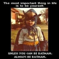 be batman.