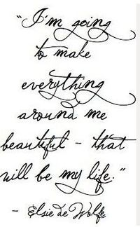 I'm going to make everything around me beautiful -- that will be my life.