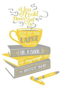 You Could Never Get a Cup of Tea Large Enough or a Book Long Enough to Suit Me
